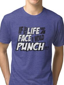 If Your Life Had A Face  I Would Punch It! - Scott pilgrim vs The World Tri-blend T-Shirt