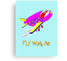 Fly With Me T-shirt, etc. design Canvas Print