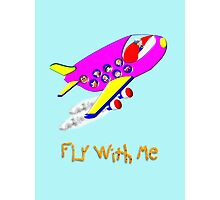 Fly With Me T-shirt, etc. design Photographic Print