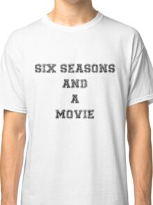 Six Seasons And A Movie Classic T-Shirt
