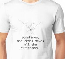 Sometimes One Crack Makes All The Difference Unisex T-Shirt