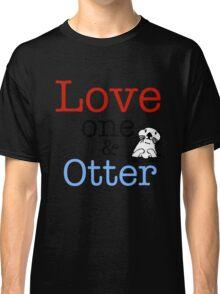 Love One & Otter Classic T-Shirt