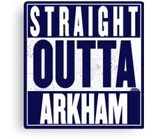 STRAIGHT OUTTA ARKHAM Canvas Print