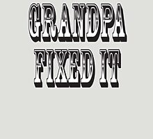 Grandpa Fixed it, Ask Grandpa he'll fix it. DIY Unisex T-Shirt