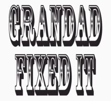 Grandad Fixed it, Ask Grandad he'll fix it. DIY Kids Tee