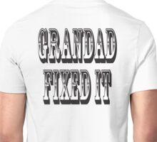 Grandad Fixed it, Ask Grandad he'll fix it. DIY Unisex T-Shirt