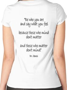 Dr. Seuss, Be who you are and say what you feel, because those who mind don't matter and those who matter don't mind. Women's Fitted Scoop T-Shirt