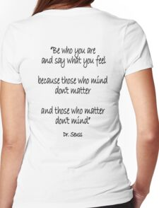 Dr. Seuss, Be who you are and say what you feel, because those who mind don't matter and those who matter don't mind. Womens Fitted T-Shirt