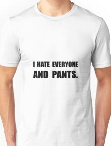 Hate Everyone And Pants Unisex T-Shirt