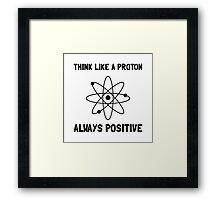Proton Always Positive Framed Print
