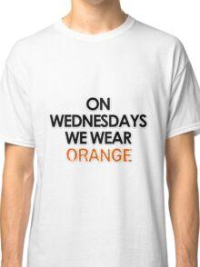 on wednesdays we wear orange Classic T-Shirt