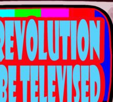 THE REVOLUTION WILL BE TELEVISED Sticker