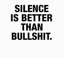 SILENCE IS BETTER THAN BULLSHIT (black type) Unisex T-Shirt