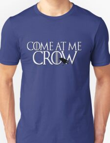 Come At Me Crow Game Thrones GOT Bro Jon Snow Nights Watch Castle Black Funny Crows T-Shirt