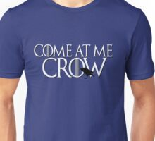 Come At Me Crow Game Thrones GOT Bro Jon Snow Nights Watch Castle Black Funny Crows Unisex T-Shirt