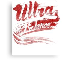 Ultra Violence A Clockwork Orange Movie Quote Canvas Print