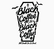 Black Coffee Till A Black Coffin  Unisex T-Shirt