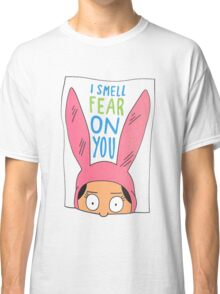 Louise Belcher: I Smell Fear On You Classic T-Shirt
