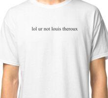 ur not louis theroux Classic T-Shirt