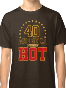 40th Birthday Gift 40 And Still Smokin' HOT Classic T-Shirt