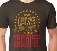 Born in 1979 and Still Smokin' HOT Unisex T-Shirt
