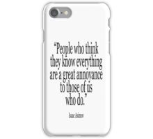 ASIMOV, Science Fiction, Writer, People who think they know everything are a great annoyance to those of us who do. BLACK iPhone Case/Skin