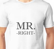 Mr Right Unisex T-Shirt