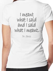 """Dr. Seuss, """"I meant what I said and I said what I meant."""" Women's Fitted V-Neck T-Shirt"""