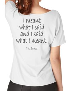 "Dr. Seuss, ""I meant what I said and I said what I meant."" Women's Relaxed Fit T-Shirt"