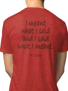 "Dr. Seuss, ""I meant what I said and I said what I meant."" Tri-blend T-Shirt"