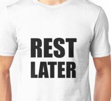 Rest Later Unisex T-Shirt
