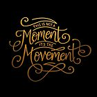 « This Is Not A Moment, It's The Movement » par Talia Abramson