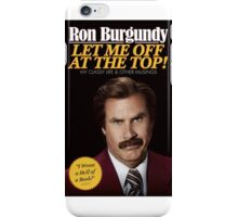 Let me off at the top! by Ron Burgundy  iPhone Case/Skin