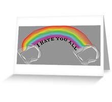I hate you all Greeting Card