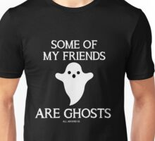 SOME OF MY FRIENDS ARE GHOSTS Unisex T-Shirt