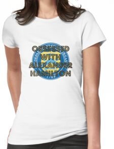 Obsessed with Alexander Hamilton Womens Fitted T-Shirt