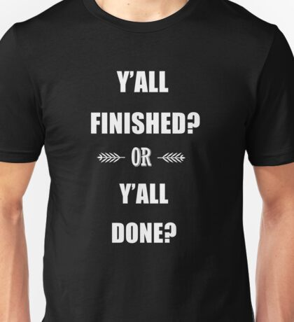 Put some Respeck on my Name - Y'all Finished or Y'all Done? Unisex T-Shirt