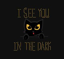 I See You in the Dark Unisex T-Shirt