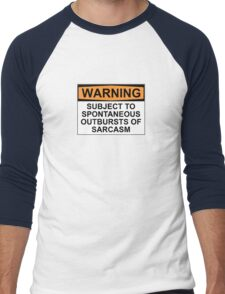 WARNING: SUBJECT TO SPONTANEOUS OUTBURSTS OF SARCASM Men's Baseball ¾ T-Shirt