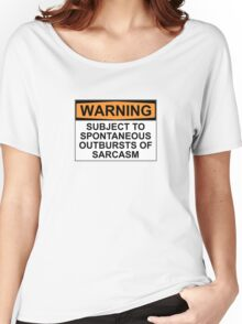 WARNING: SUBJECT TO SPONTANEOUS OUTBURSTS OF SARCASM Women's Relaxed Fit T-Shirt