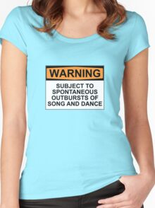 WARNING: SUBJECT TO SPONTANEOUS OUTBURSTS OF SONG AND DANCE Women's Fitted Scoop T-Shirt