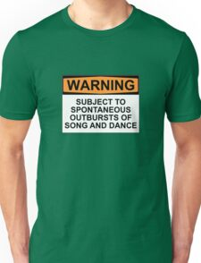 WARNING: SUBJECT TO SPONTANEOUS OUTBURSTS OF SONG AND DANCE Unisex T-Shirt