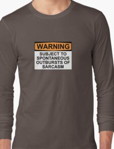 WARNING: SUBJECT TO SPONTANEOUS OUTBURSTS OF SARCASM Long Sleeve T-Shirt