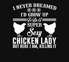 I Never Dreamed I'd Grow Up To Be A Super Sexy Chicken Lady T-Shirt T-Shirt