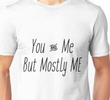 You And Me But Mostly ME Unisex T-Shirt