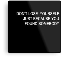 DON'T LOSE YOURSELF  Metal Print