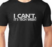 I Can't It's Tech Week Unisex T-Shirt
