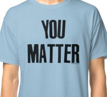 You Matter Taking Back Humanity Classic T-Shirt