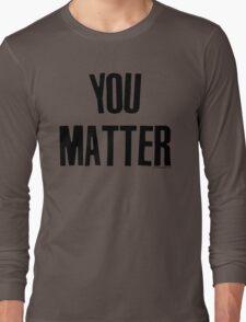 You Matter Taking Back Humanity Long Sleeve T-Shirt