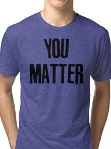 You Matter Taking Back Humanity Tri-blend T-Shirt